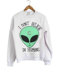 I Don't Believe in Humans Sweatshirt