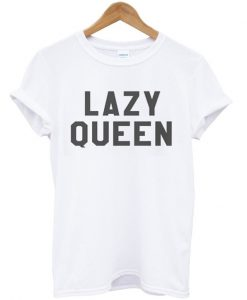 Lazy Queen T Shirt