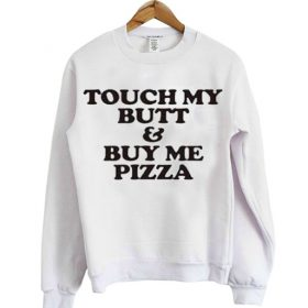 Touch My Butt And Buy My Pizza Sweatshirt