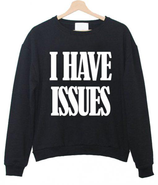 i have issues sweatshirt