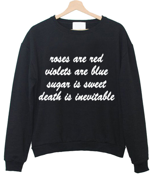 roses are red violet are blue sugar sweatshirt