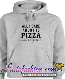 All I Care About is Pizza and Like 2 People Hoodie