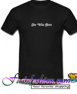 Do You Boo T Shirt