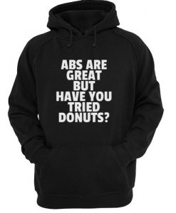 ABS Are Great But Have You Tried Donuts Hoodie SU