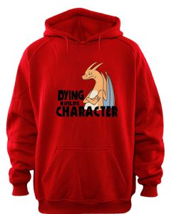 Dying builds Character Hoodie SU
