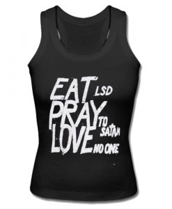Eat LSD Pray To Satan Love No One Tank Top SU