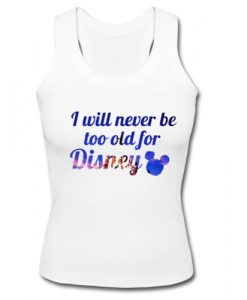 I Will Never Be Too Old For Disney Tank Top SU