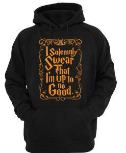 I solemnly Swear That I'm Up To No Good Hoodie SU