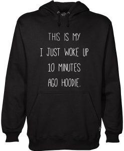 This Is My I just Woke Up 10 Minutes Ago hoodie Hoodie SU
