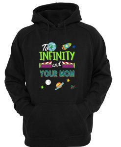 To Infinity and Your Mom Hoodie SU