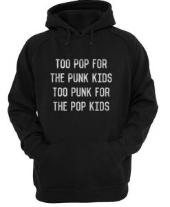 Too Pop For The Punk Kids Too Punk For The Pop Kids Hoodie SU