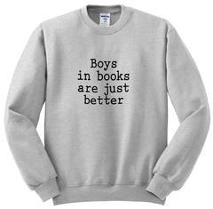 Boys In Books Are Just Better Sweatshirt SU