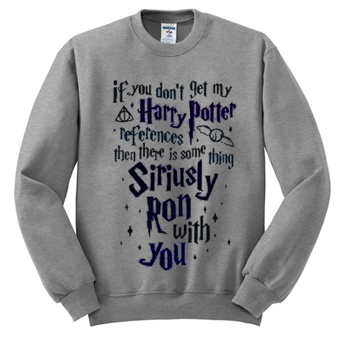 If You Don't Get My Harry Potter Sweatshirt SU
