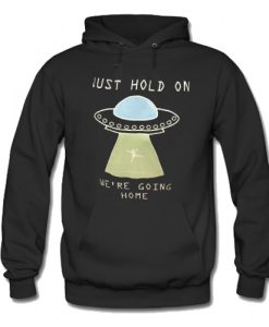 Just Hold On We're Going Home Hoodie SU