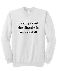 im sorry its just that i literally do not care at all sweatshirt SU