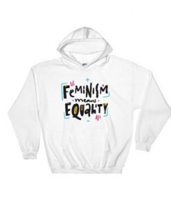 Feminist Means Equality Hoodie