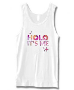Holo its me white tank top