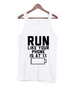 Run Like Your Phone Is At 1% Tank Top