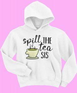 Spill The Tea Sis Hoodie