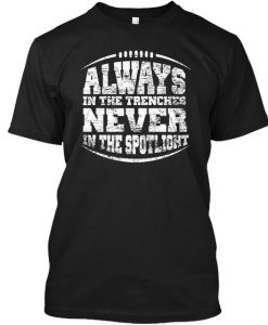 Always In The Trenches Never In The Spotlight Black T-Shirt ZNF08