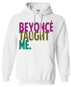 BEYONCE TAUGHT ME HOODIE ZNF08
