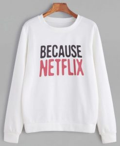 Because Netflix Sweatshirt ZNF08