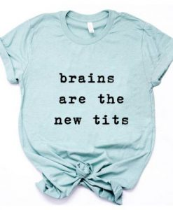 Brains are the new Tits T-Shirt ZNF08