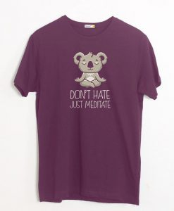 DONT HAVE JUST MEDITATE TSHIRT ZNF08