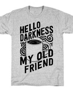 Hello Darkness My Old Friend Coffee T-Shirt ZNF08