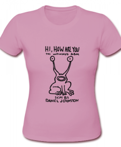Hi How Are You Daniel Johnston kurt TSHIRT ZNF08