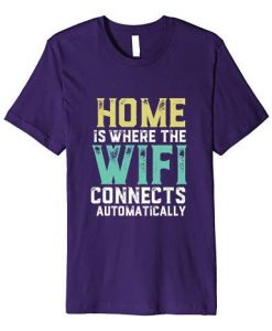 Home Where Wifi Connects Automatically Tshirt ZNF08