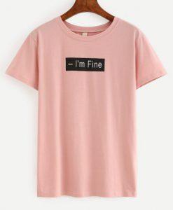 I'm Fine T-Shirt ZNF08
