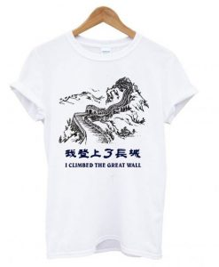 I Climbed The Great Wall T shirt ZNF08