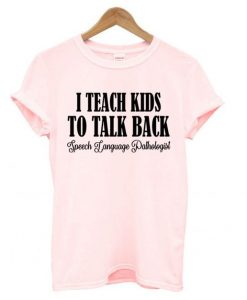 I Teach Kids To Talk Back T shirt ZNF08