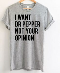 I Want Dr Pepper Not Your Opinion T-Shirt ZNF08I Want Dr Pepper Not Your Opinion T-Shirt ZNF08