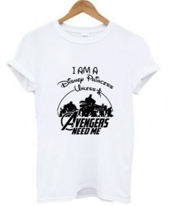 I am a Disney Princess UNLESS the Avengers Need Me T-Shirt ZNF08