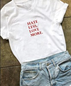 hate less more love T-shirt ZNF08