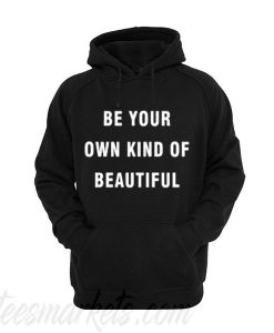 Be your own kind of beautiful Unisex adult Hoodie ZNF08