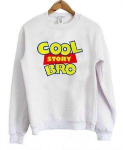 Cool Story Bro Sweatshirt ZNF08