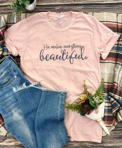 He Makes Everything Beautiful T-shirt ZNF08