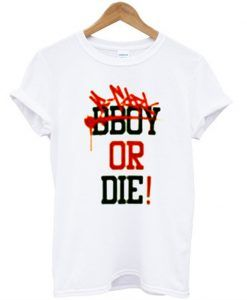 bboy or die t-shirt ZNF08